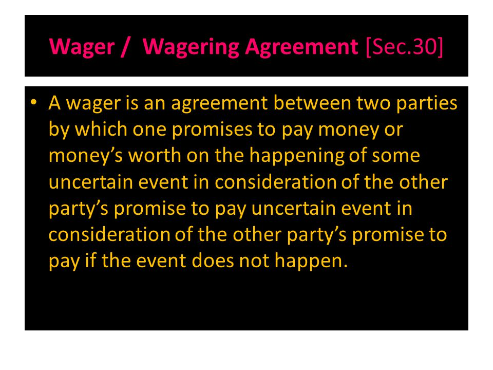 Wager / Wagering Agreement [Sec.30]